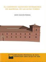 El convento agustino extramuros de Madrigal de las Altas Torres