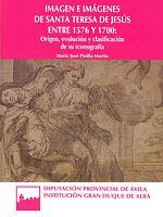 Imagen e imágenes de santa Teresa de Jesús entre 1576 y 1700: Origen, evolución y clasificación de su iconografía