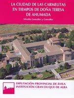 La Ciudad de Las Carmelitas en tiempos de Doña Teresa de Ahumada